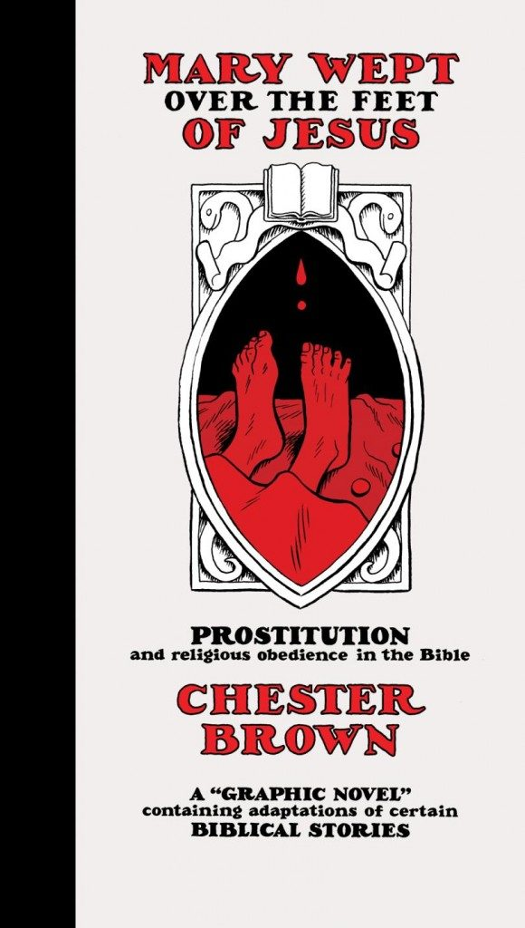 mary_wept_over_feet_jesus_chester_brown_drawn_quarterly_cover-580x1024